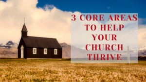 3 Core Areas to Help Your Church Thrive